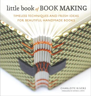 Little Book of Book Making: Timeless Techniques and Fresh Ideas for Beautiful Handmade Books Cover Image