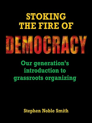 Stoking the Fire of Democracy: Our Generation's Introduction to Grassroots Organizing Cover Image
