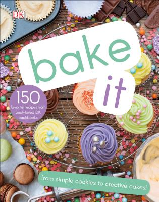 Bake It: More Than 150 Recipes for Kids from Simple Cookies to Creative Cakes! Cover Image