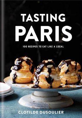 Tasting Paris: 100 Recipes to Eat Like a Local: A Cookbook Cover Image