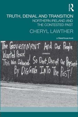 Truth, Denial and Transition: Northern Ireland and the Contested Past (Transitional Justice) Cover Image
