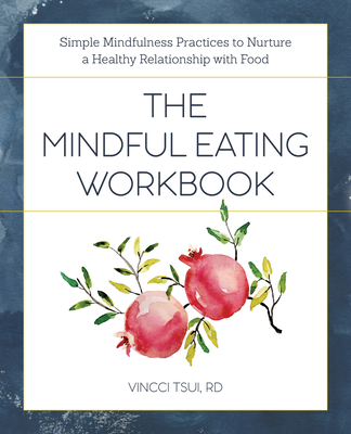 The Mindful Eating Workbook: Simple Mindfulness Practices to Nurture a Healthy Relationship with Food Cover Image