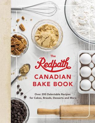 The Redpath Canadian Bake Book: Over 200 Delectable Recipes for Cakes, Breads, Desserts and More Cover Image