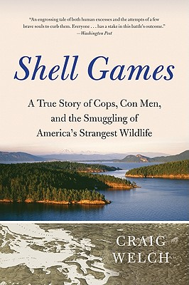 Shell Games: A True Story of Cops, Con Men, and the Smuggling of America's Strangest Wildlife Cover Image