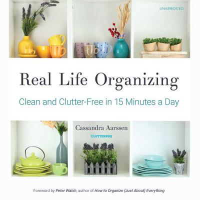 Real Life Organizing Lib/E: Clean and Clutter-Free in 15 Minutes a Day Cover Image