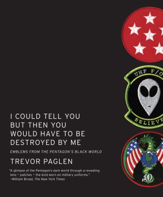 I Could Tell You But Then You Would Have to Be Destroyed by Me: Emblems from the Pentagon's Black World Cover Image