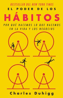 El poder de los hábitos: Por qué hacemos lo que hacemos en la vida y los negocios / The Power of Habit: Why We Do What We Do in Life and Business: Por qué hacemos lo que hacemos en la vida y los negocios Cover Image