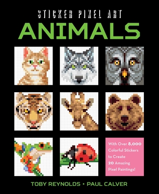 Sticker Pixel Art: Animals: With Over 8,000 Colorful Stickers to Create 20 Amazing Pixel Paintings! Cover Image