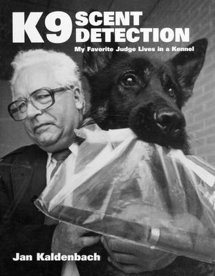 K9 Scent Detection: My Favorite Judge Lives in a Kennel Cover Image