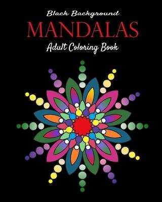 Mandalas Black background adult coloring book: Mandalas Adult Coloring Book on Black Background. One side printed. Cover Image
