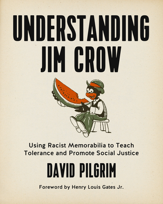 Understanding Jim Crow: Using Racist Memorabilia to Teach Tolerance and Promote Social Justice Cover Image