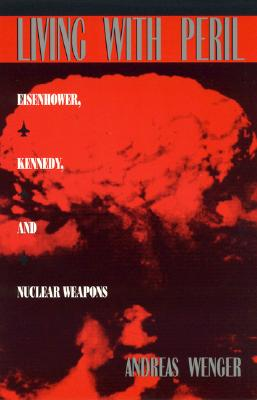 Living with Peril: Eisenhower, Kennedy, and Nuclear Weapons cover