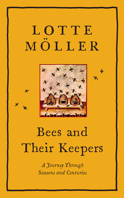 Bees & Their Keepers: A Journey Through Seasons and Centuries Cover Image