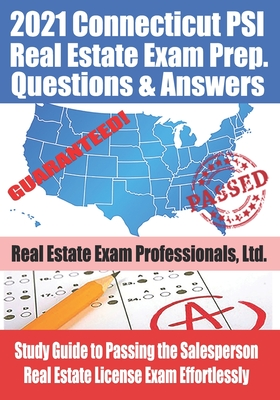2021 Connecticut PSI Real Estate Exam Prep Questions and Answers: Study Guide to Passing the Salesperson Real Estate License Exam Effortlessly Cover Image