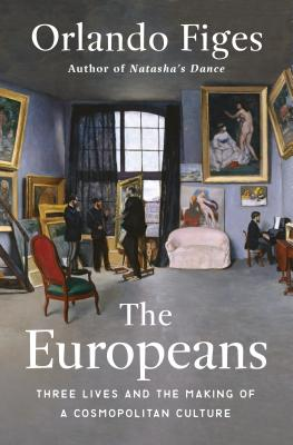 The Europeans: Three Lives and the Making of a Cosmopolitan Culture Cover Image