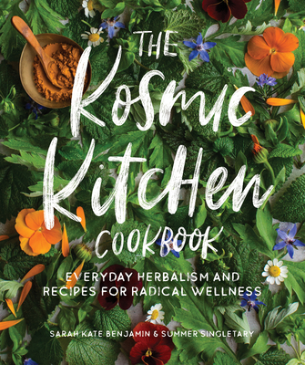 The Kosmic Kitchen Cookbook: Everyday Herbalism and Recipes for Radical Wellness Cover Image