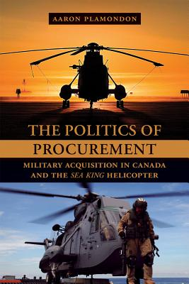 The Politics of Procurement: Military Acquisition in Canada and the Sea King Helicopter Cover Image