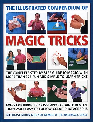 The Illustrated Compendium of Magic Tricks: The Complete Step-By-Step Guide to Magic, with More Than 320 Fun and Fully Accessible Tricks Cover Image