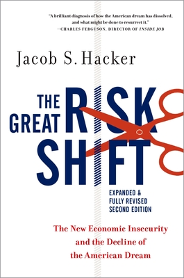 The Great Risk Shift: The New Economic Insecurity and the Decline of the American Dream Cover Image