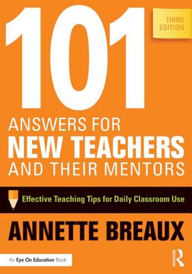 101 Answers for New Teachers and Their Mentors: Effective Teaching Tips for Daily Classroom Use Cover Image