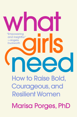 What Girls Need: How to Raise Bold, Courageous, and Resilient Women Cover Image