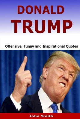 Donald Trump: Offensive, Funny and Inspirational Quotes Cover Image
