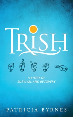 Trish: A Story of Survival and Recovery Cover Image