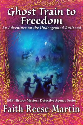 Ghost Train to Freedom: An Adventure on the Underground Railroad Cover Image