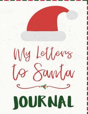 My Letters To Santa Journal: Ho Ho Ho Composition Notebook To Write In Seasonal Letters With Wishes To Santa Claus & Mrs. Santa Clause - A Christma Cover Image
