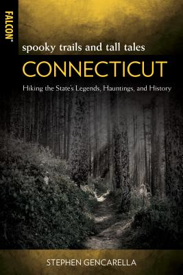 Spooky Trails and Tall Tales Connecticut: Hiking the State's Legends, Hauntings, and History Cover Image