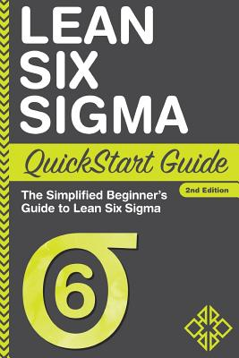 Lean Six Sigma QuickStart Guide: The Simplified Beginner's Guide to Lean Six Sigma Cover Image