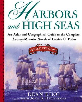 Harbors and High Seas: An Atlas and Geographical Guide to the Complete Aubrey-Maturin Novels of Patrick O'Brian, Third Edition Cover Image