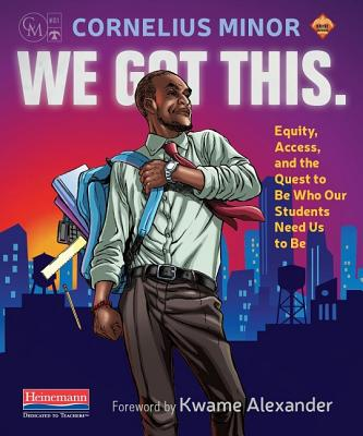 We Got This.: Equity, Access, and the Quest to Be Who Our Students Need Us to Be Cover Image