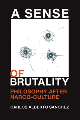 A Sense of Brutality: Philosophy after Narco-Culture Cover Image