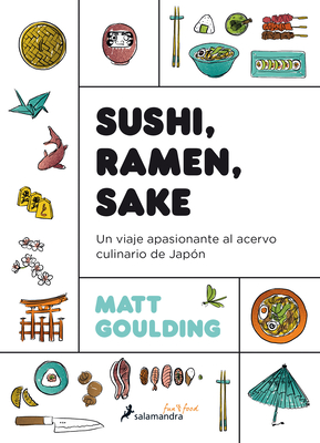 Sushi, Ramen, Sake / Rice, Noodle, Fish: Un Viaje Apasionante Al Acervo Culinario de Japón / Deep Travels Through Japan's Food Culture Cover Image