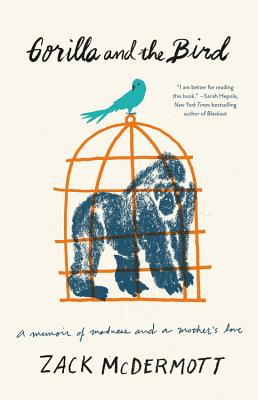 Gorilla and the Bird: A Memoir of Madness and a Mother's Love Cover Image