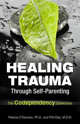 Healing Trauma Through Self-Parenting: The Codependency Connection Cover Image