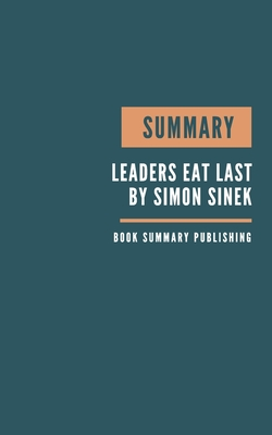 Summary: Leaders Eat Last - Why Some Teams Pull Together and Others Don't by Simon Sinek Cover Image