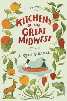 Kitchens of the Great MidwestJ. Ryan Stradal