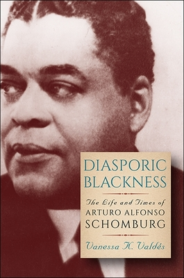Diasporic Blackness: The Life and Times of Arturo Alfonso Schomburg Cover Image