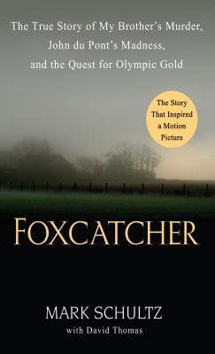 Foxcatcher: The True Story of My Brother's Murder, John Du Pont's Madness, and the Quest for Olympic Gold Cover Image