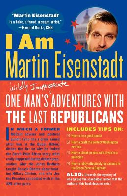 I Am Martin Eisenstadt: One Man's (Wildly Inappropriate) Adventures with the Last Republicans Cover Image