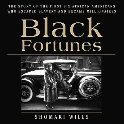 Black Fortunes: The Story of the First Six African Americans Who Escaped Slavery and Became Millionaires Cover Image