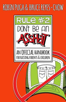 Rule #2: Don't Be an Asshat: An Official Handbook for Raising Parents and Children Cover Image