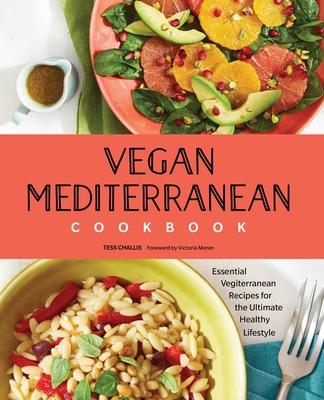Vegan Mediterranean Cookbook: Essential Vegiterranean Recipes for the Ultimate Healthy Lifestyle Cover Image