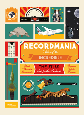 Recordmania: Atlas of the Incredible by Emmanuelle Figueras