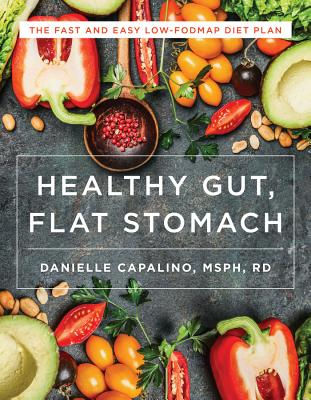 Healthy Gut, Flat Stomach: The Fast and Easy Low-FODMAP Diet Plan Cover Image