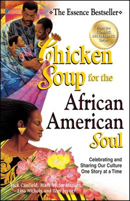 Chicken Soup for the African American Soul: Celebrating and Sharing Our Culture One Story at a Time Cover Image