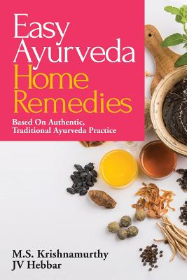 Easy Ayurveda Home Remedies: Based On Authentic, Traditional Ayurveda Practice Cover Image