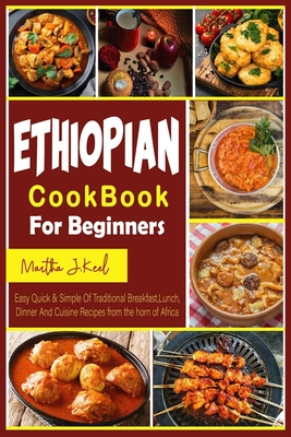 Ethiopian Cookbook For Beginners: Easy Quick & Simple Of Traditional Breakfast, Lunch, Dinner And Cuisine Recipes from the horn of Africa Cover Image